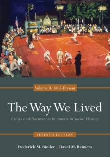 The Way We Lived : Essays and Documents in American Social History, Volume II: 1865 - Present, Paperback Book