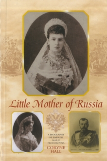 Little Mother of Russia : A Biography of Empress Marie Fedorovna, Paperback Book
