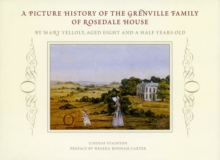 Picture History of the Grenvilles of Rosedale House : An Album by Mary Yelloly, Begun at Age 9, Hardback Book