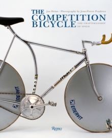 The Competition Bicycle: The Craftsmanship of Speed : A Photographic History, Hardback Book
