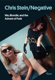 Chris Stein / Negative : Me, Blondie, and the Advent of Punk, Hardback Book
