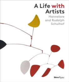 A Life with Artists : Hannelore and Rudolph Schulhof, Hardback Book