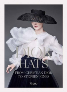 Dior Hats : From Christian Dior to Stephen Jones, Hardback Book