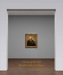 Visions of the Self : Rembrandt and Now, Hardback Book