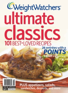 Weight Watchers Ultimate Classics : 100 Best-Loved Recipes, Paperback Book