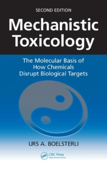 Mechanistic Toxicology : The Molecular Basis of How Chemicals Disrupt Biological Targets, Paperback Book