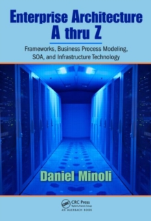 Enterprise Architecture A to Z : Frameworks, Business Process Modeling, SOA, and Infrastructure Technology, Hardback Book