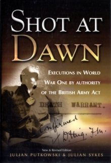 Shot at Dawn : Executions in World War One by Authority of the British Army Act, Hardback Book
