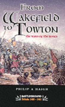 From Wakefield to Towton : Battleground - War of the Roses, Paperback Book