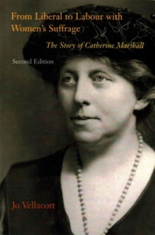 From Liberal to Labour with Women's Suffrage : The Story of Catherine Marshall, Paperback / softback Book