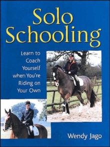 Solo Schooling : Learn to Coach Yourself When You're Riding on Your Own, Hardback Book