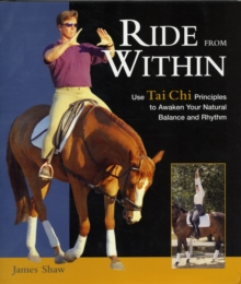 Ride from within : Use Tai Chi Principles to Awaken Your Natural Balance and Rhythm, Hardback Book