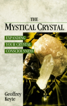 The Mystical Crystal : Expanding Your Crystal Consciousness, Paperback Book