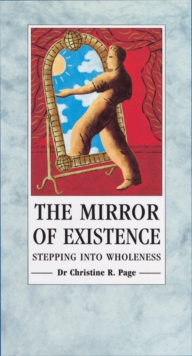 The Mirror Of Existence : Stepping into Wholeness, Paperback Book