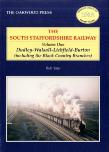 South Staffordshire Railway : Dudley-Walsall-Lichfield-Burton (including the Black Country Branches) v. 1, Paperback Book