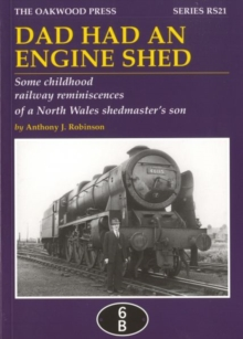 Dad Had an Engine Shed : Some Childhood Railway Reminiscences of a North Wales Shedmaster's Son, Paperback Book