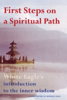 First Steps on a Spiritual Path : Inner Truths from White Eagle, Paperback Book