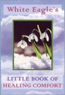 White Eagle's Little Book of Healing Comfort, Paperback Book