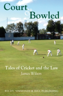Court and Bowled : Tales of Cricket and the Law, Hardback Book