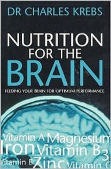 Nutrition for the Brain : Feeding Your Brain for Optimum Performance, Paperback / softback Book