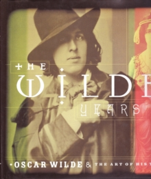 The Wilde Years : Oscar Wilde and His Times, Hardback Book
