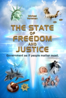 The State of Freedom and Justice : Government as If People Matter Most, Paperback / softback Book