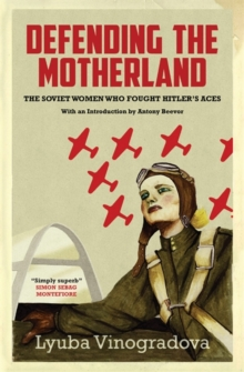 Defending the Motherland : The Soviet Women Who Fought Hitler's Aces, Hardback Book