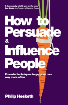 How to Persuade and Influence People : Powerful Techniques to Get Your Own Way More Often, Paperback Book
