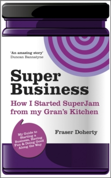 SuperBusiness : How I Started SuperJam from My Gran's Kitchen, Paperback Book