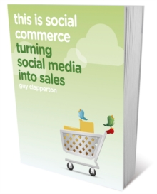 This is Social Commerce : Turning Social Media into Sales, Paperback Book