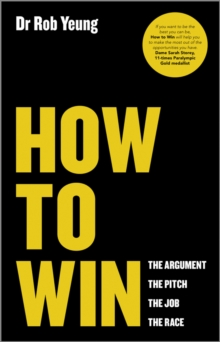 How to Win : The Argument, the Pitch, the Job, the Race, Paperback Book