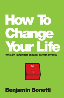 How to Change Your Life - Who Am I and What Should I Do with My Life?, Paperback Book