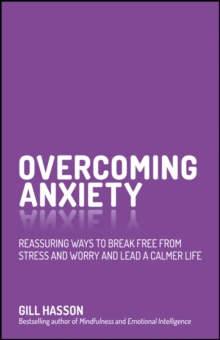 Overcoming Anxiety : Reassuring Ways to Break Free from Stress and Worry and Lead a Calmer Life, Paperback / softback Book