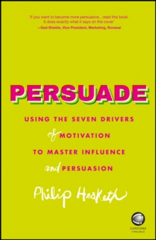 Persuade - Using the Seven Drivers of Motivation  to Master Influence and Persuasion, Paperback Book