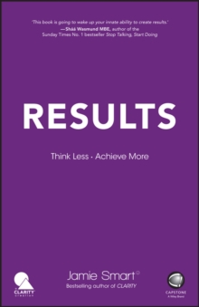 Results : Think Less. Achieve More, Paperback / softback Book