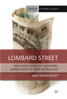 Lombard Street : The classic book on the money market and the Bank of England