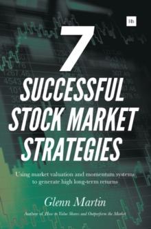 7 Successful Stock Market Strategies : Using market valuation and momentum systems to generate high long-term returns, Paperback / softback Book