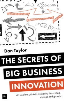 The Secrets of Big Business Innovation : An insider's guide to delivering innovation, change and growth, Paperback / softback Book