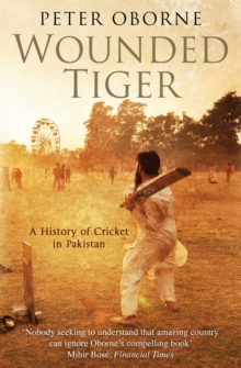 Wounded Tiger : A History of Cricket in Pakistan, Hardback Book