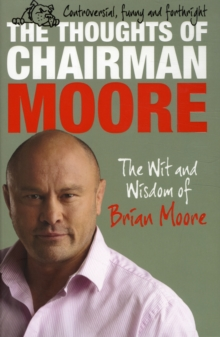 The Thoughts of Chairman Moore : The Wit and Widsom of Brian Moore, Hardback Book