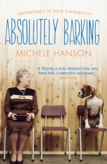 Absolutely Barking : Adventures in Dog Ownership, Paperback Book