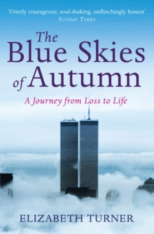 The Blue Skies of Autumn : A Journey from Loss to Life and Finding a Way out of Grief, Paperback Book