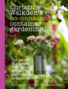 Christine Walkden's No-Nonsense Container Gardening, Hardback Book