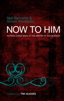 Now To Him : Putting Christ back at the centre of our worship, Paperback / softback Book