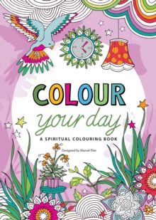 Colour Your Day : A Spiritual Colouring Book, Other book format Book