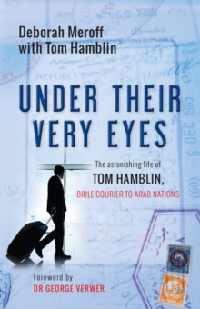 Under Their Very Eyes : The astonishing life of Tom Hamblin, Bible courier to Arab nations, Paperback Book
