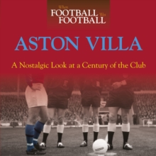 When Football Was Football: Aston Villa : A Nostalgic Look at a Century of the Club, Hardback Book