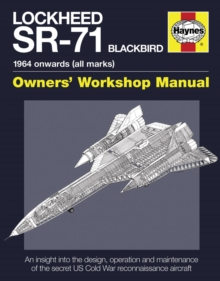 Lockheed SR-71 Blackbird Manual : An Insight into the Design, Operation and Maintenance of the Secret US Cold War Reconnaissance Aircraft, Hardback Book