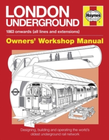 London Underground Manual : Designing, Building and Operating the World's Oldest Underground Rail Network, Hardback Book