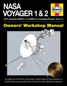 NASA Voyager 1 & 2 Owners' Workshop Manual : 1977 Onwards (Including Pioneer 10 & 11), Hardback Book